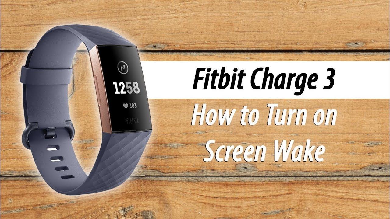 Fitbit Charge 3 My Screen Doesn't Turn on When I Turn My Wrist (FIX) Screen  Wake