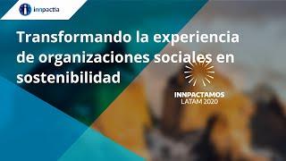 Transformando la experiencia de organizaciones sociales en sostenibilidad