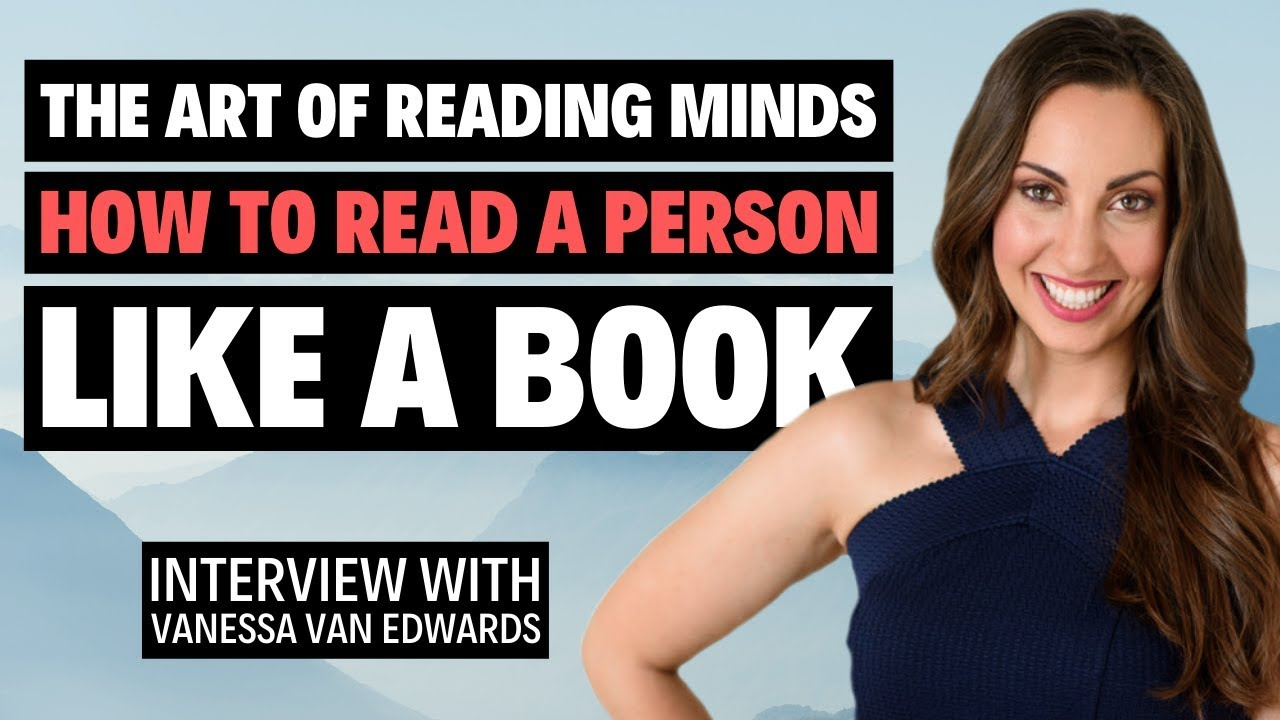 The Art Of Reading Minds – Vanessa Van Edwards Knows How To Read A Person  Like A Book