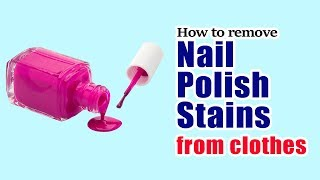 How To Remove Nail Polish Stains From Clothes
