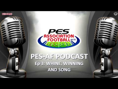 "PES-Association Football Podcast: #3 - ""Whine, Winning & Song"""
