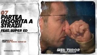 Repeat youtube video Sisu Tudor - Partea Insorita A Strazii (feat. Super ED)