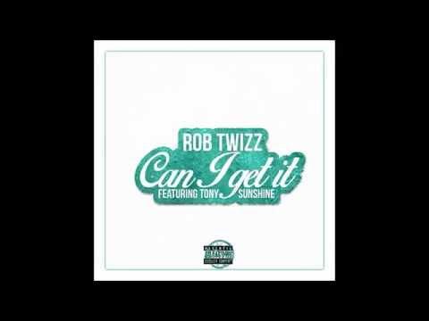 Rob Twizz - Can I Get It ft. Tony Sunshine