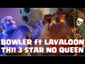 Lavaloon ft bowler 3 star attack without queen in TH11 clan war Clash of clans