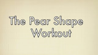 The Best Workout For Pear (Endomorph) Shapes: Free Full Length Workout Train For Your Body Type
