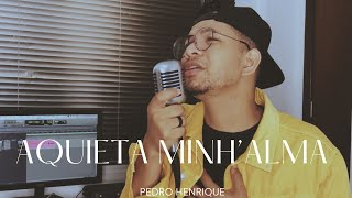 Aquieta Minh'alma - Pedro Henrique [COVER]