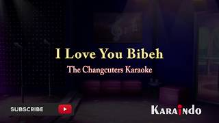 The Changcuters I Love U Bibeh karaoke