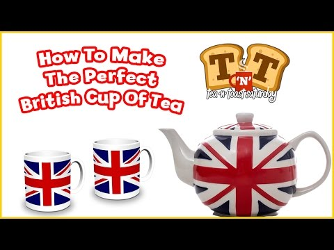 How To Make The Perfect British Cup Of Tea!