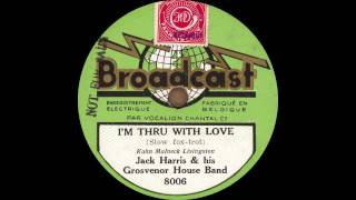 Jack Harris and his Grosvenor House Band - I'm Thru With Love - 1931