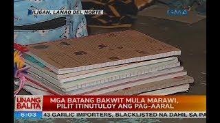 UB: Mga batang bakwit mula Marawi, pilit itinutuloy ang pag-aaral