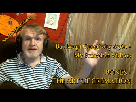 BONES - THE ART OF CREMATION : Bankrupt Creativity #560 - My Reaction Videos
