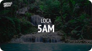 LOCA - 5am