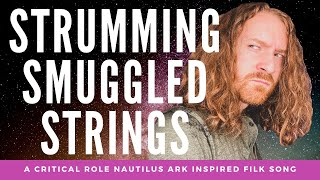 Strumming Smuggled Strings (A Critical Role Nautilus Ark Inspired Filk Song)