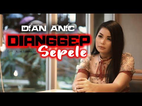 DI ANGGEP SEPELE | DIAN ANIC | VIDEO CLIP ORIGINAL