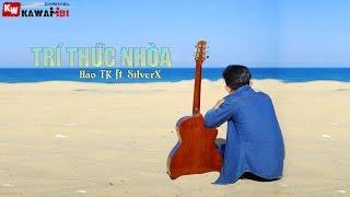 Trí Thức Nhòa - Hảo TK ft. SilverX [ Video Lyrics ]