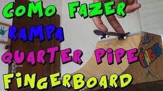 COMO  FAZER  FAZER RAMPA QUARTER PIPE - FINGERBOARD
