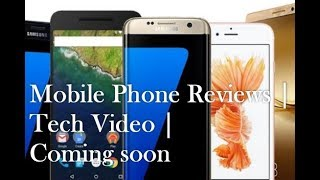 Mobile Phone Reviews | Tech Video | Coming soon