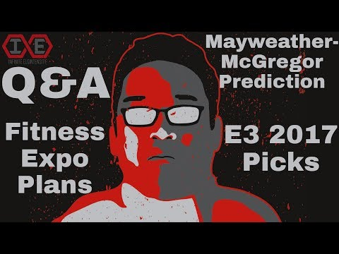 Q&A: Mayweather-McGregor Prediction, E3 Favorites, Fitness Expo Plans, & More
