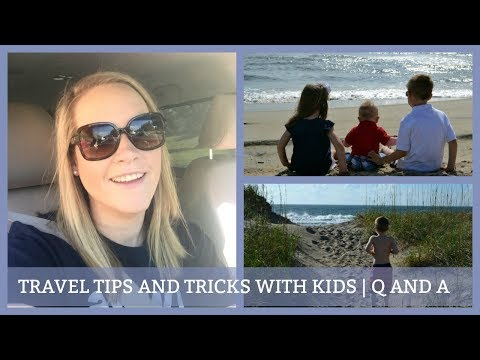 TRAVELING WITH KIDS   TIPS AND TRICKS!