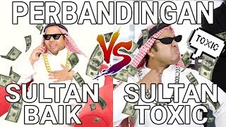 Perbandingan Sultan Baik Vs Sultan Toxic | Part 2
