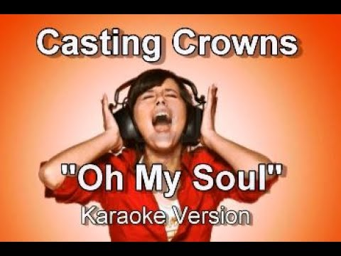 "Casting Crowns ""Oh My Soul"" Karaoke Version"