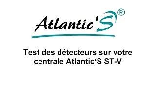 Test des détecteurs sur centrale d'alarme Atlantic'S ST-V