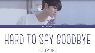 "Gambar cover BAE JINYOUNG (배진영) - ""HARD TO SAY GOODBYE"" (끝을 받아들이기가 어려워) Color Coded Lyrics (Eng/Rom/Han)"