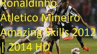 Ronaldinho - Atletico Mineiro | Amazing Skills | Assists and Goals 2012 - 2013 - 2014 HD