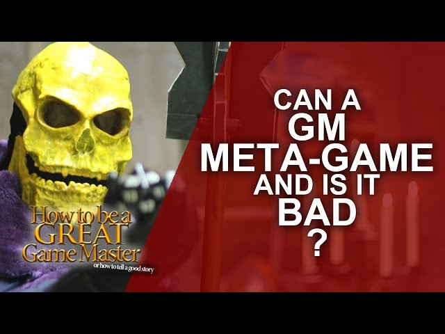 Great GM : How does a GM Metagame and is it bad? Metagaming and you - Game Master tips GMTips