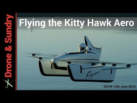 Justin Oates - Flying the Kitty Hawk Aero - Drone Stuff This Week 12th June 2018