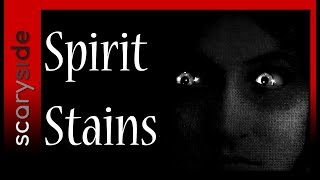 Spirit Stains | scaryside | True Scary Stories
