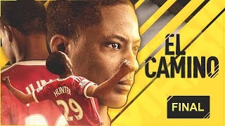 EL CAMINO | EPISODIO FINAL | FIFA 17