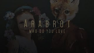 Årabrot - Who Do You Love (Full Stream)