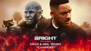 DRAM & Neil Young - Campfire (from Bright: The Album) [Official Audio]