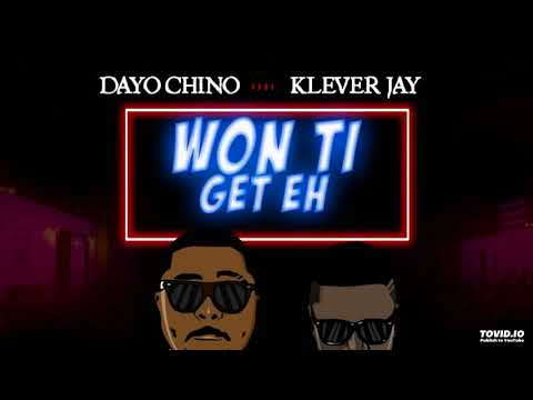 Dayo Chino Ft.  Klever Jay - WON TI GET EH  ( official Audio )