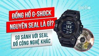 G-Shock có 'Seal' giống các đồ công nghệ khác như điện thoại Iphone, Samsung... hay không?