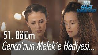Genco'nun Melek'e hediyesi - Sen Anlat Karadeniz 51. Bölüm