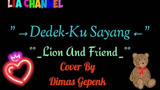 Download Dedeku Sayang(Lirik)-Lion and Friends cover Dimas Gepenk 13 Januari 2019 Mp3
