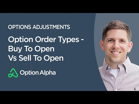 Option Order Types - Buy To Open Vs  Sell To Open