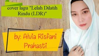 Lirik lagu LELAH DILATIH RINDU (LDR)   cover by ALVIA RISFANI PRAHASTI