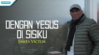 Download Lagu Dengan Yesus Di Sisiku - James Victor (with lyric) mp3