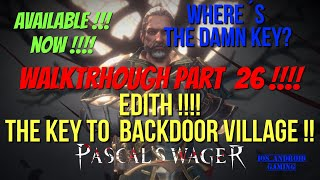 Pascal's Wager : Walktrough Part 26 !!! Edith :The Key to the Village Backdoor !!! Speedrun !!!!