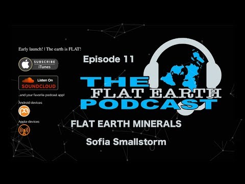 Flat Earth Podcast ep 11 FLAT EARTH MINERALS with Sofia Smallstorm