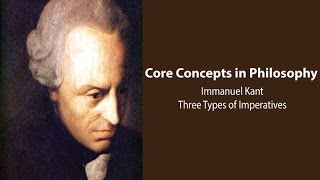 Philosophy Core Concepts:  Kant, Three Types of Imperatives