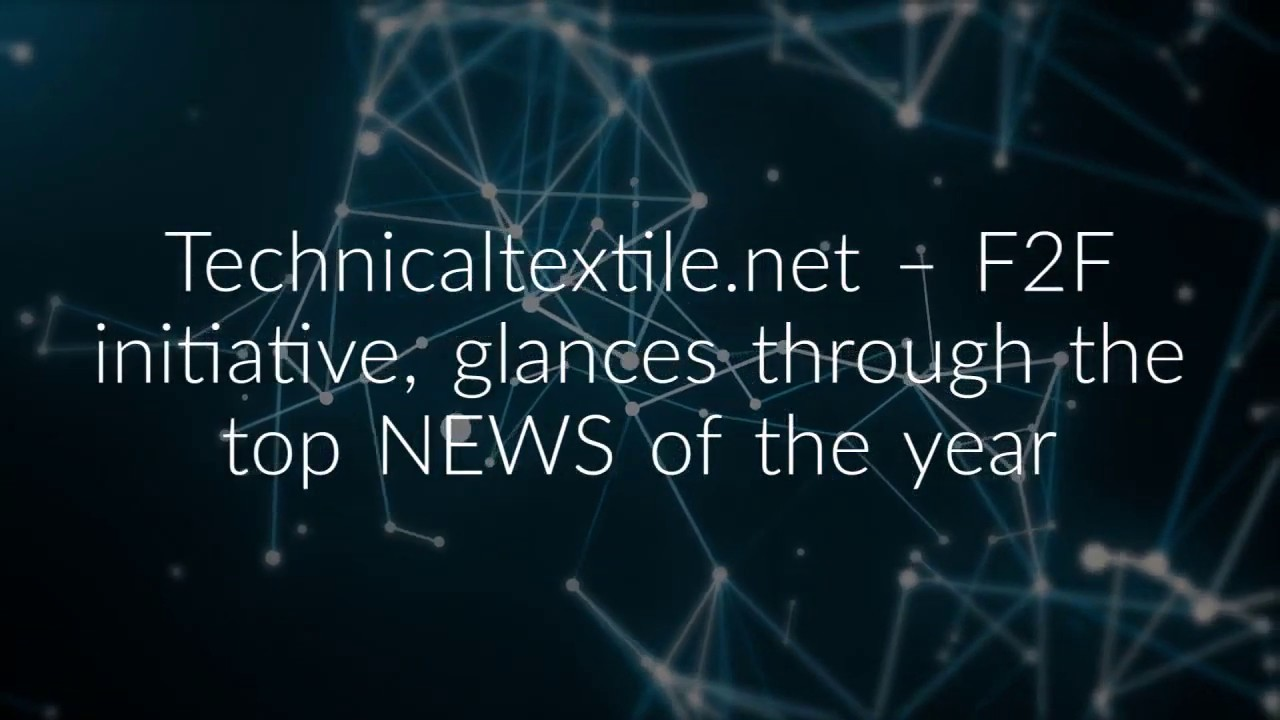Technicaltextile.net -F2F initiative, glances through the top happenings of 2018