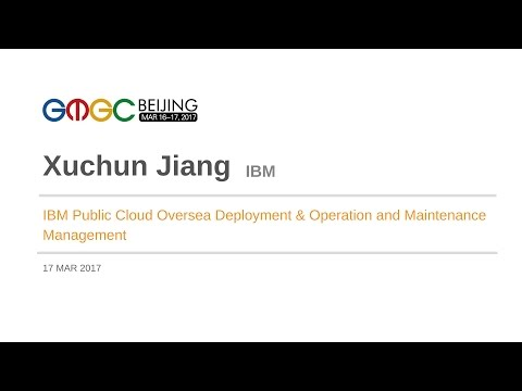 IBM Public Cloud Overseas Deployment & Operation by IBM - GMGC Beijing 2017