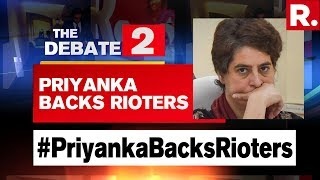 Priyanka Gandhi Vadra Openly Defends Rioters | The Debate With Arnab Goswami