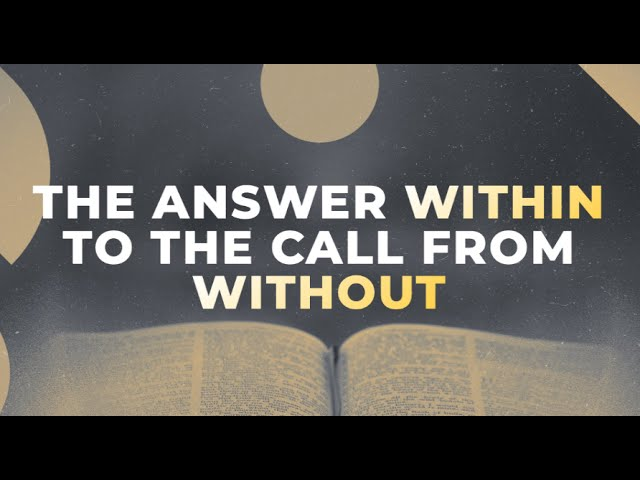 The Answer Within to the Call From Without
