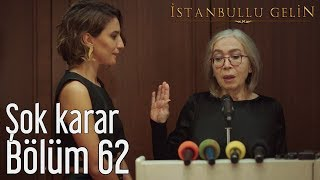 İstanbullu Gelin 62. Bölüm - Şok Karar