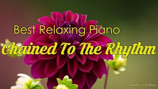 Chained To The Rhythm 💛 Best relaxing piano, Beautiful Piano Music | City Music